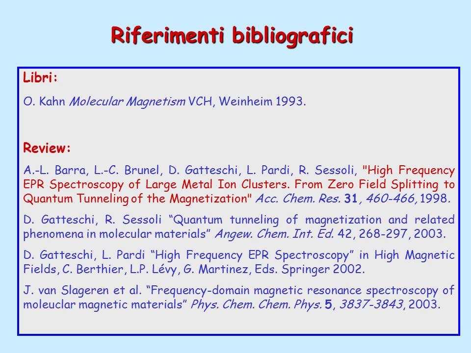 Libri: O. Kahn Molecular Magnetism VCH, Weinheim 1993. Review: A.-L. Barra, L.-C. Brunel, D. Gatteschi, L. Pardi, R. Sessoli,