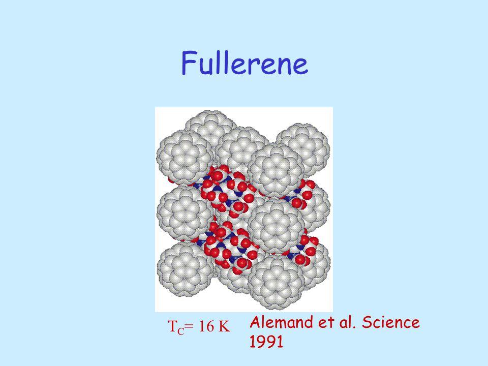 Fullerene T C = 16 K Alemand et al. Science 1991