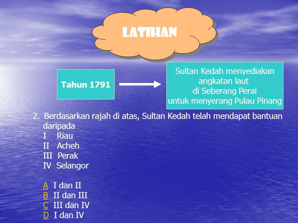 1. M engapa SHTI bimbang kepentingan perdagangan mereka di Semenanjung Tanah Melayu akan terjejas? AA Ancaman Siam BB Ancaman Bugis CC Dasar jajahan P