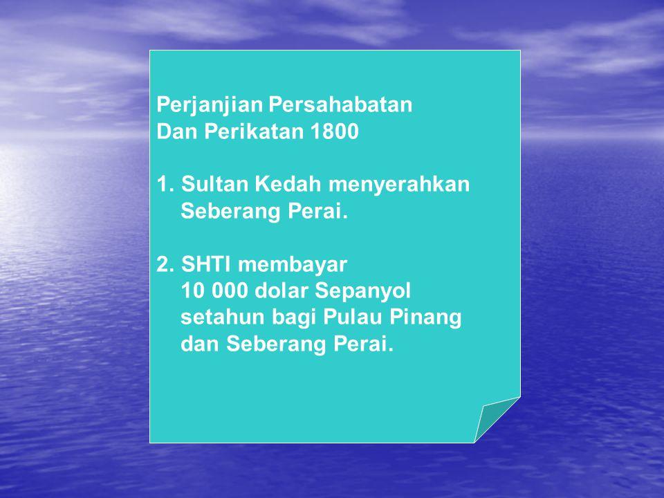 Sultan Dziauddin Meminta bantuan SHTI untuk menghadapi Ancaman Siam Baginda terpaksa Menandatangani Perjanjian Persahabatan Dan Perikatan Dengan SHTI