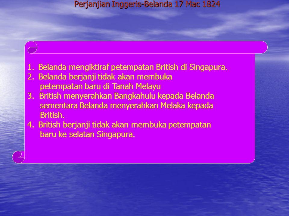 PERPECAHAN KEPULAUAN MELAYU Pertikaian Antara British dan Belanda Belanda ♦ Mendakwa Singapura berada di bawah pengaruhnya. ♦ Bimbang kemajuan Singapu