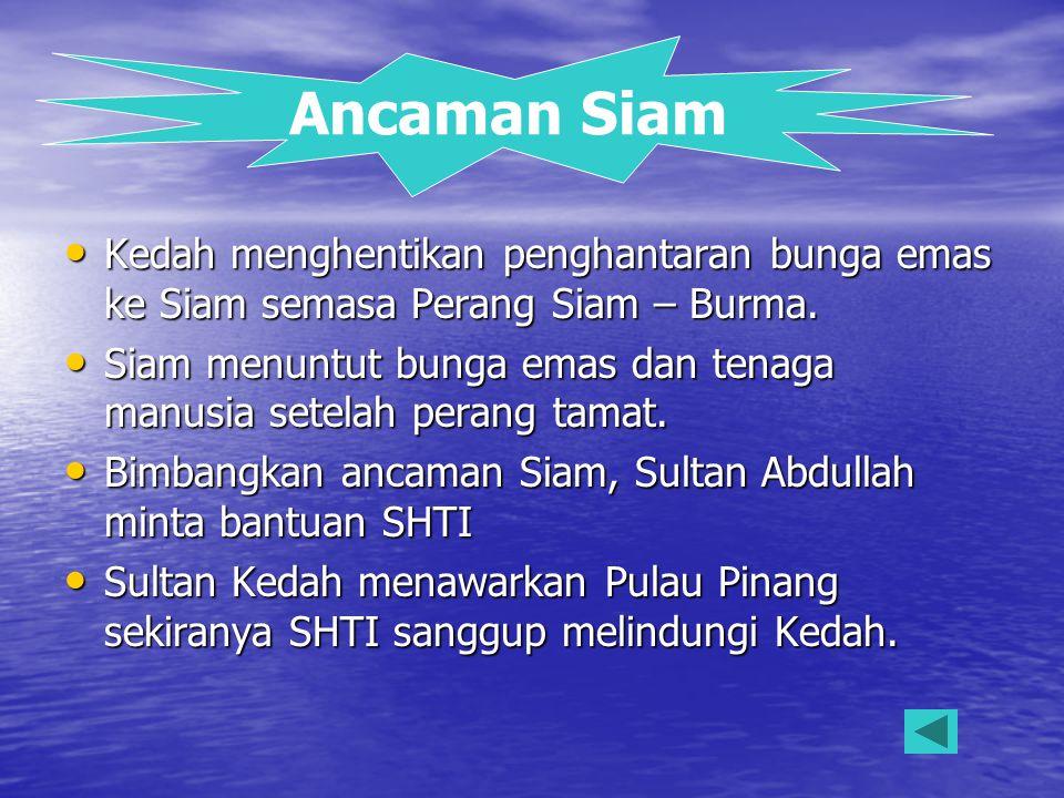 Tahun 1791 Sultan Kedah menyediakan angkatan laut di Seberang Perai untuk menyerang Pulau Pinang 2.Berdasarkan rajah di atas, Sultan Kedah telah mendapat bantuan daripada I Riau II Acheh III Perak IV Selangor A I dan IIA B II dan IIIB C III dan IVC D I dan IVD LATIHAN LATIHAN