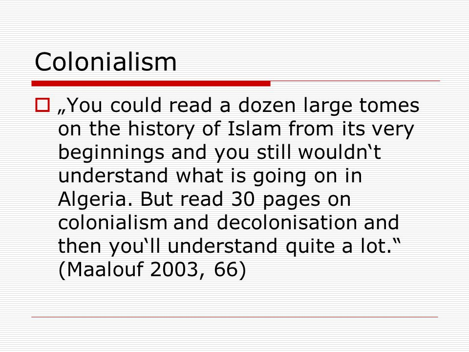 """Colonialism  """"You could read a dozen large tomes on the history of Islam from its very beginnings and you still wouldn't understand what is going on in Algeria."""