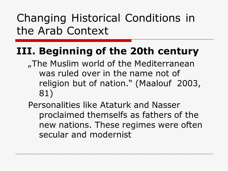 """Changing Historical Conditions in the Arab Context III. Beginning of the 20th century """"The Muslim world of the Mediterranean was ruled over in the nam"""