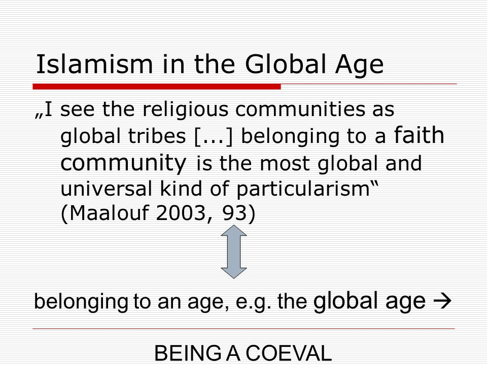 """Islamism in the Global Age """"I see the religious communities as global tribes [...] belonging to a faith community is the most global and universal kin"""