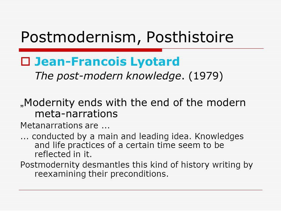 Postmodernism, Posthistoire  Jean-Francois Lyotard The post-modern knowledge.