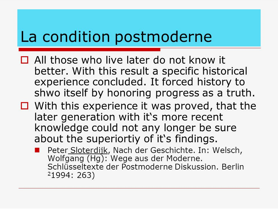 La condition postmoderne  All those who live later do not know it better.