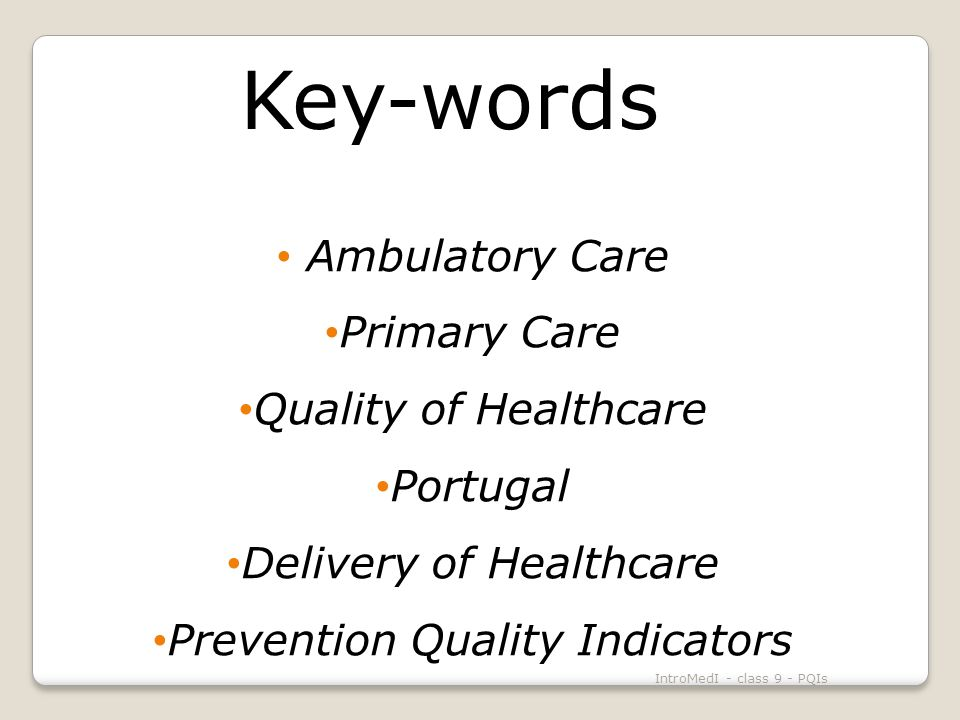 Key-words Ambulatory Care Primary Care Quality of Healthcare Portugal Delivery of Healthcare Prevention Quality Indicators IntroMedI - class 9 - PQIs