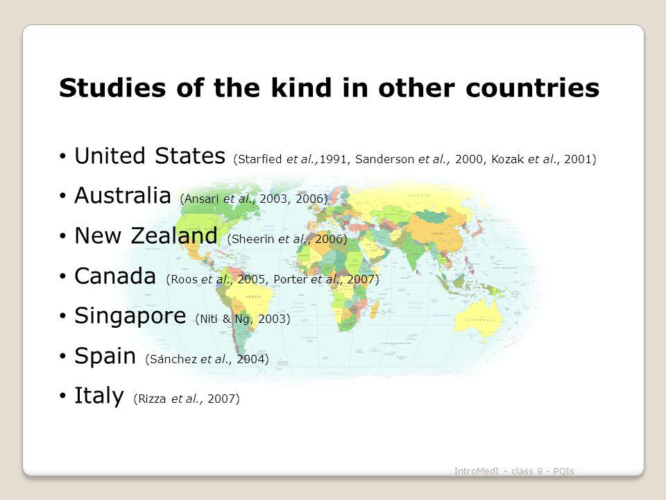 Studies of the kind in other countries United States (Starfied et al.,1991, Sanderson et al., 2000, Kozak et al., 2001) Australia (Ansari et al., 2003, 2006) New Zealand (Sheerin et al., 2006) Canada (Roos et al., 2005, Porter et al., 2007) Singapore (Niti & Ng, 2003) Spain (Sánchez et al., 2004) Italy (Rizza et al., 2007) IntroMedI - class 9 - PQIs