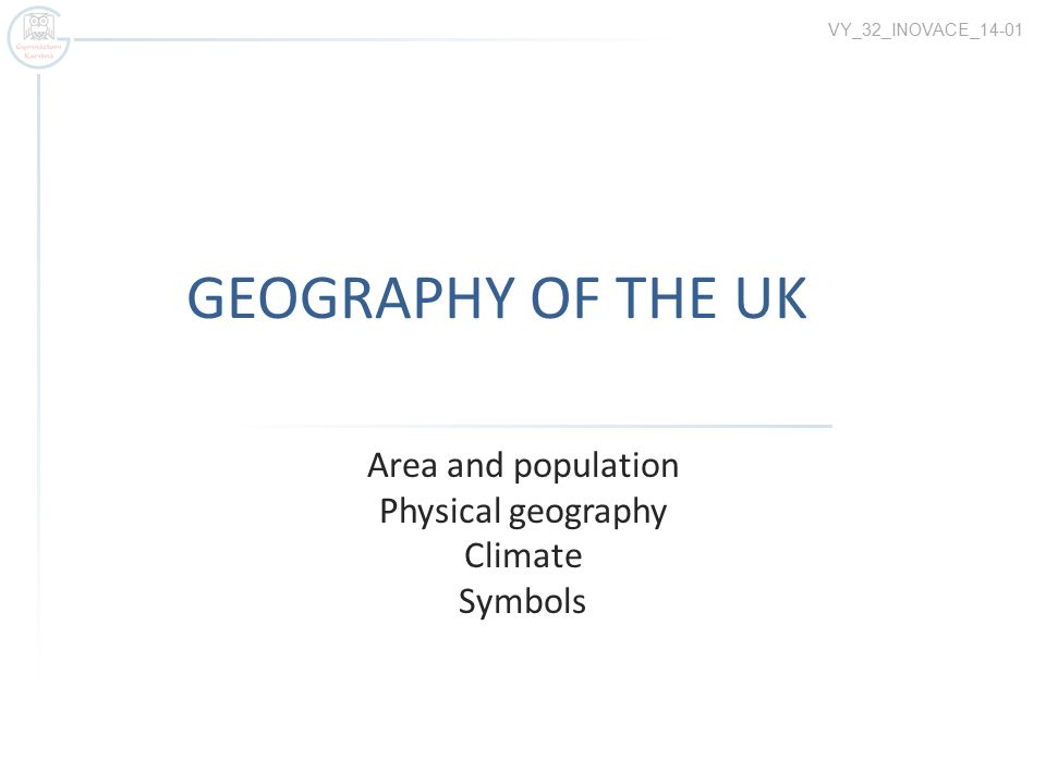 GEOGRAPHY OF THE UK Area and population Physical geography Climate Symbols VY_32_INOVACE_14-01