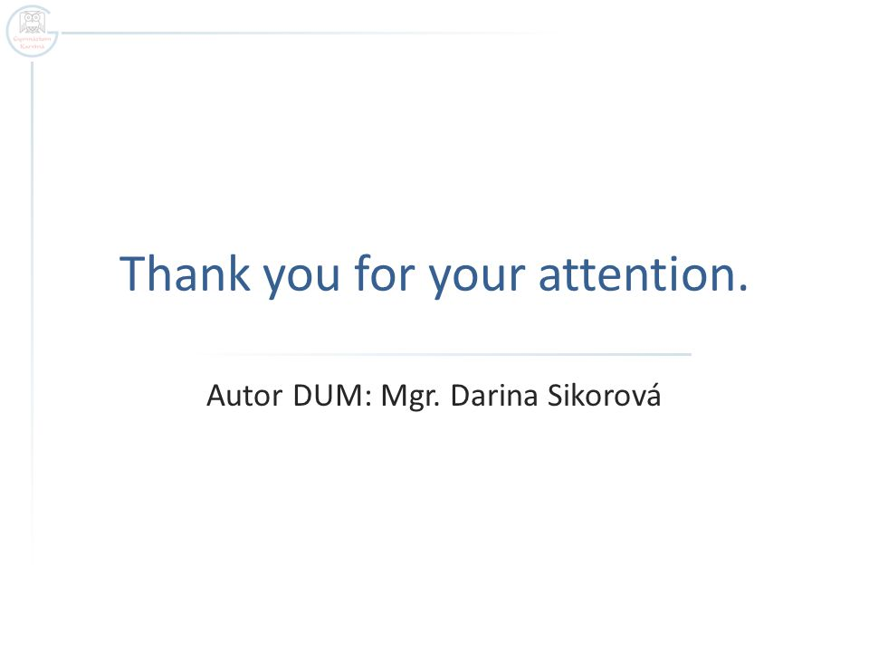 Thank you for your attention. Autor DUM: Mgr. Darina Sikorová
