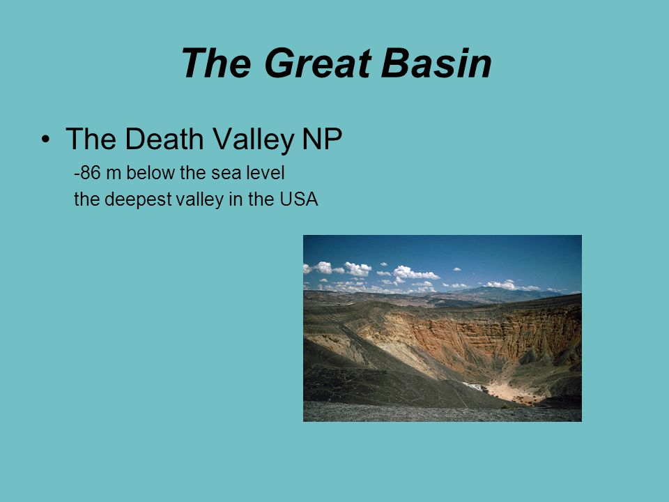 The Great Basin The Death Valley NP -86 m below the sea level the deepest valley in the USA