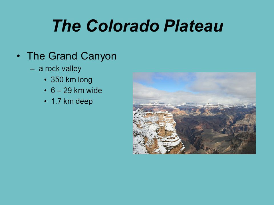 The Colorado Plateau The Grand Canyon –a rock valley 350 km long 6 – 29 km wide 1.7 km deep