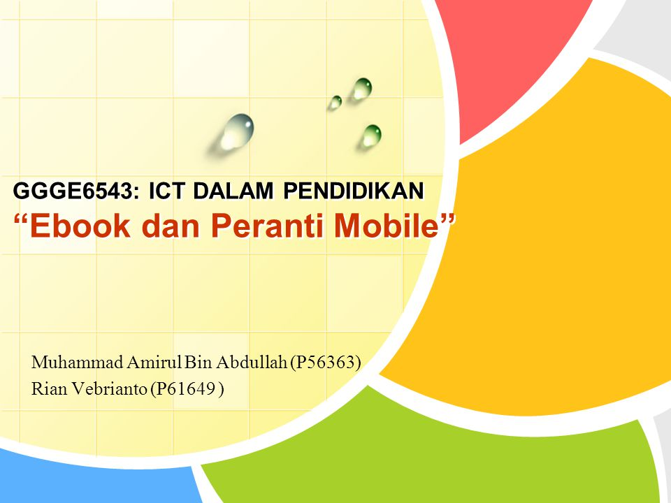 """GGGE6543: ICT DALAM PENDIDIKAN """"Ebook dan Peranti Mobile"""" Muhammad Amirul Bin Abdullah (P56363) Rian Vebrianto (P61649 )"""