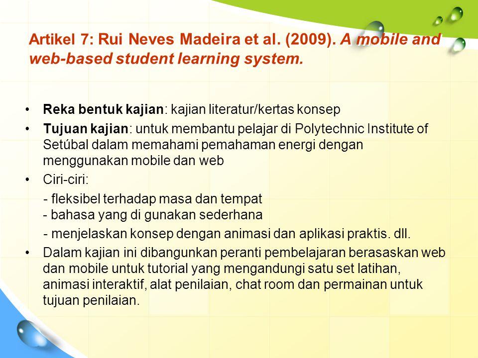 Artikel 7: Rui Neves Madeira et al. (2009). A mobile and web-based student learning system. Reka bentuk kajian: kajian literatur/kertas konsep Tujuan