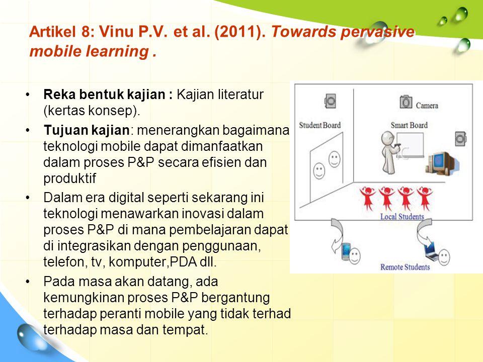 Artikel 8: Vinu P.V. et al. (2011). Towards pervasive mobile learning. Reka bentuk kajian : Kajian literatur (kertas konsep). Tujuan kajian: menerangk