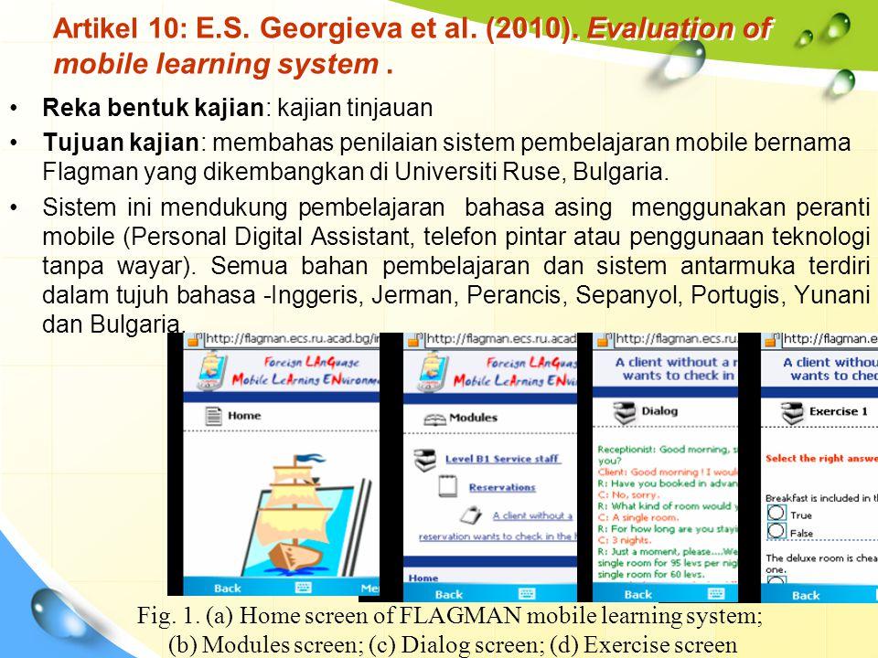 Artikel 10: E.S. Georgieva et al. (2010). Evaluation of mobile learning system. Reka bentuk kajian: kajian tinjauan Tujuan kajian: membahas penilaian