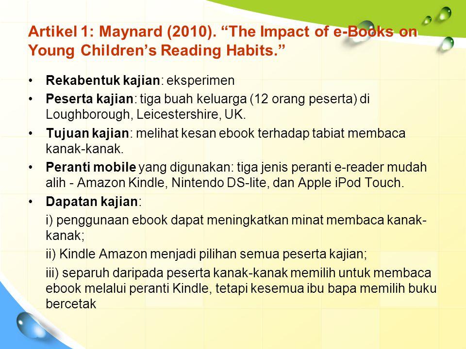 """Artikel 1: Maynard (2010). """"The Impact of e-Books on Young Children's Reading Habits."""" Rekabentuk kajian: eksperimen Peserta kajian: tiga buah keluarg"""