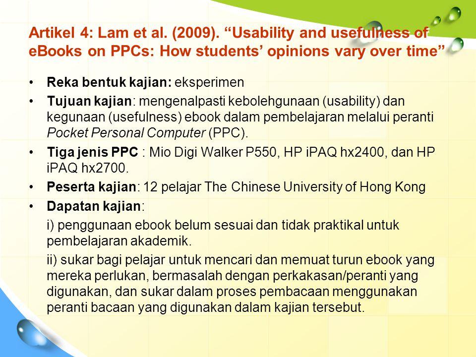 "Artikel 4: Lam et al. (2009). ""Usability and usefulness of eBooks on PPCs: How students' opinions vary over time"" Reka bentuk kajian: eksperimen Tujua"