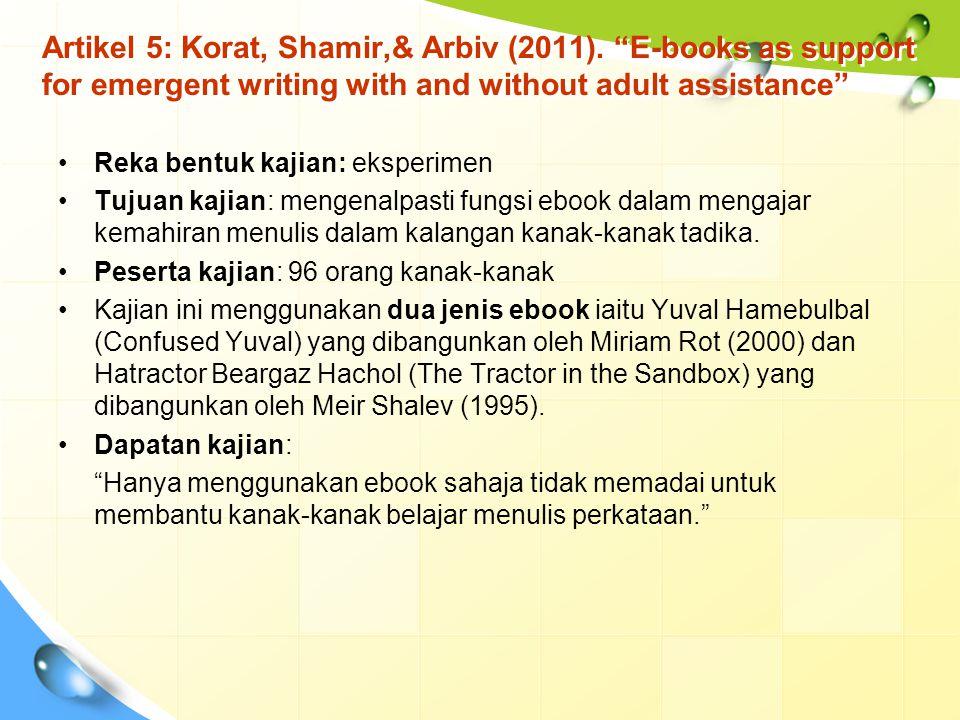 "Artikel 5: Korat, Shamir,& Arbiv (2011). ""E-books as support for emergent writing with and without adult assistance"" Reka bentuk kajian: eksperimen Tu"