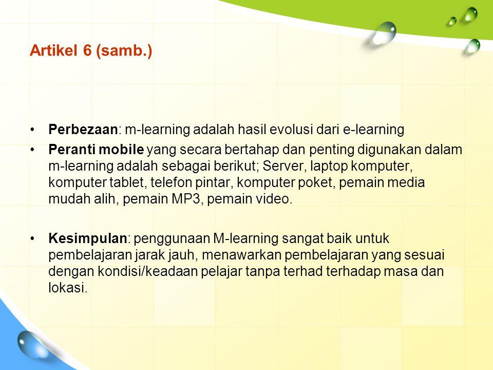 Artikel 6 (samb.) Perbezaan: m-learning adalah hasil evolusi dari e-learning Peranti mobile yang secara bertahap dan penting digunakan dalam m-learnin