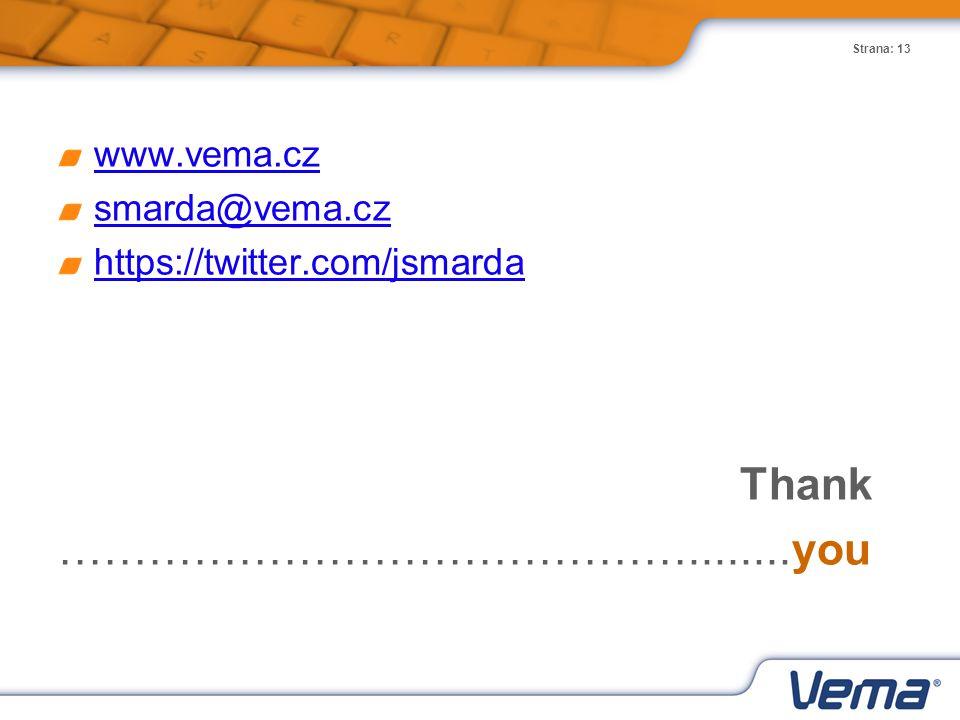 Strana: 13 www.vema.cz smarda@vema.cz https://twitter.com/jsmarda Thank ……………………………………........you
