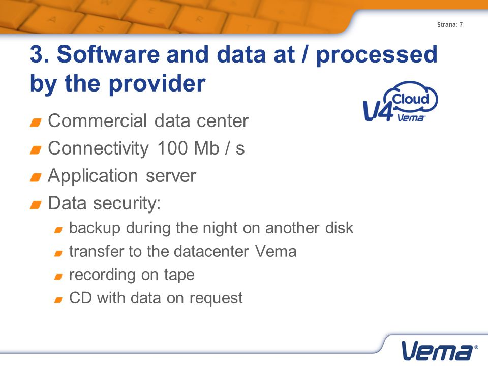 Strana: 7 3. Software and data at / processed by the provider Commercial data center Connectivity 100 Mb / s Application server Data security: backup