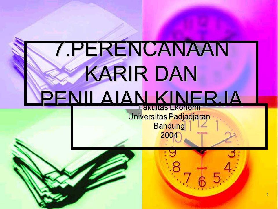 1 7.PERENCANAAN KARIR DAN PENILAIAN KINERJA Fakultas Ekonomi Universitas Padjadjaran Bandung2004