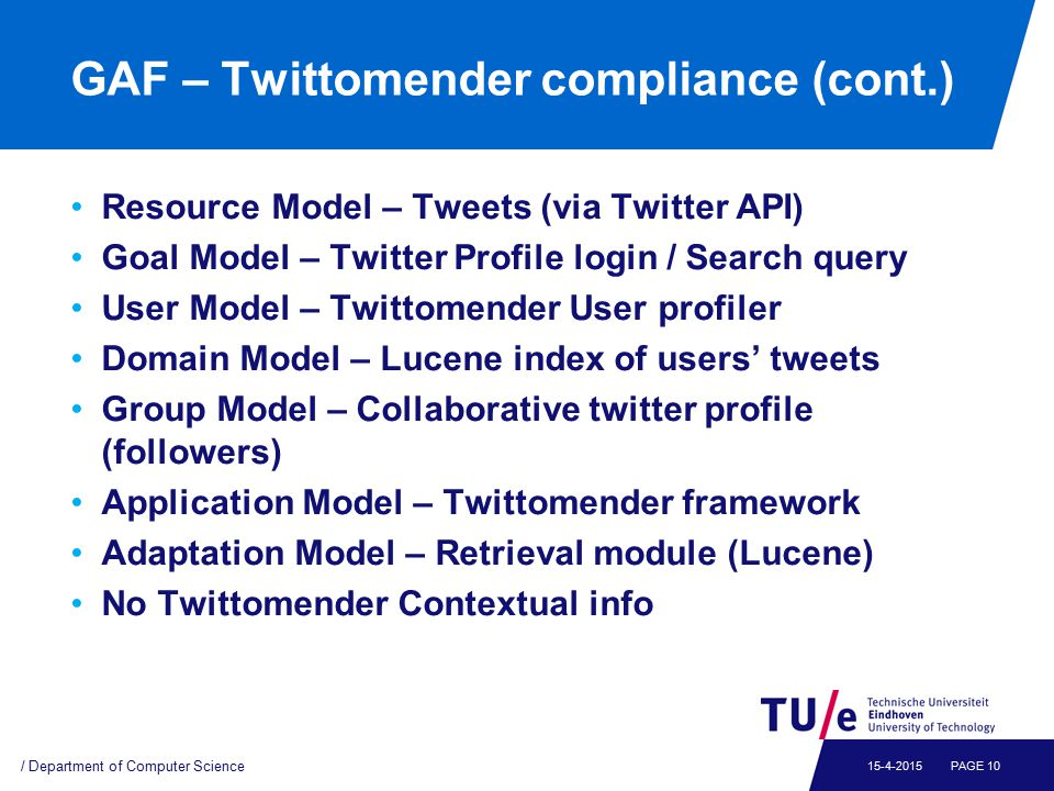 GAF – Twittomender compliance (cont.) Resource Model – Tweets (via Twitter API) Goal Model – Twitter Profile login / Search query User Model – Twittom