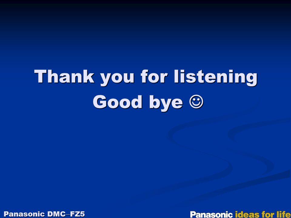 Thank you for listening Panasonic DMC  FZ5 Good bye Good bye
