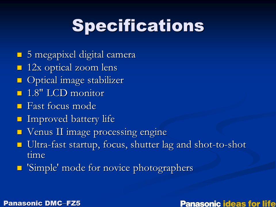 5 megapixel digital camera 5 megapixel digital camera 12x optical zoom lens 12x optical zoom lens Optical image stabilizer Optical image stabilizer 1.