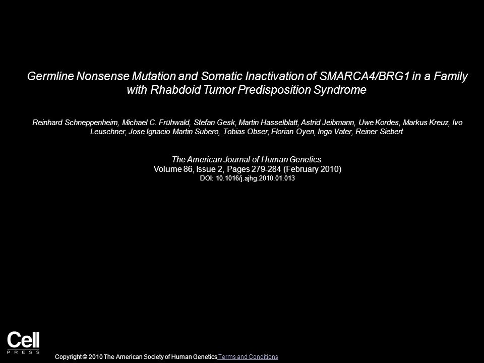 Germline Nonsense Mutation and Somatic Inactivation of SMARCA4/BRG1 in a Family with Rhabdoid Tumor Predisposition Syndrome Reinhard Schneppenheim, Michael C.