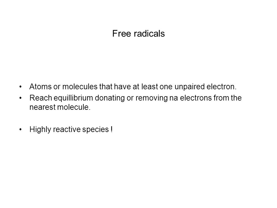 Free radicals Atoms or molecules that have at least one unpaired electron.