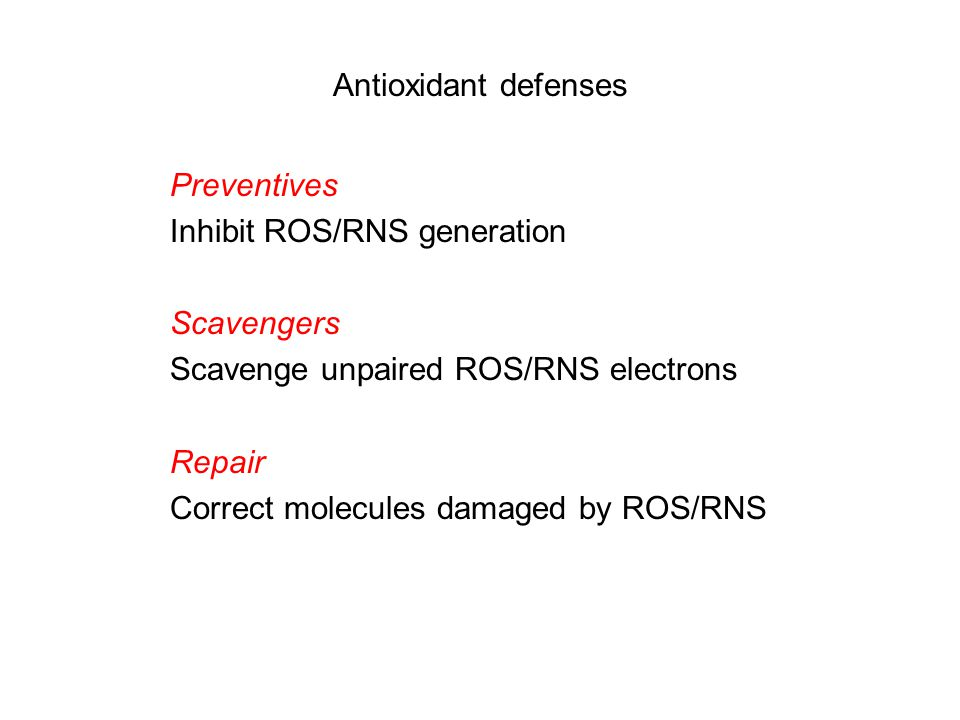 Antioxidant defenses Preventives Inhibit ROS/RNS generation Scavengers Scavenge unpaired ROS/RNS electrons Repair Correct molecules damaged by ROS/RNS
