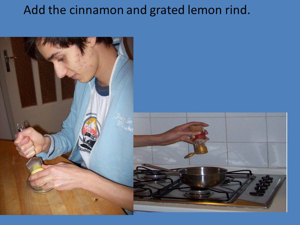 Add the cinnamon and grated lemon rind.