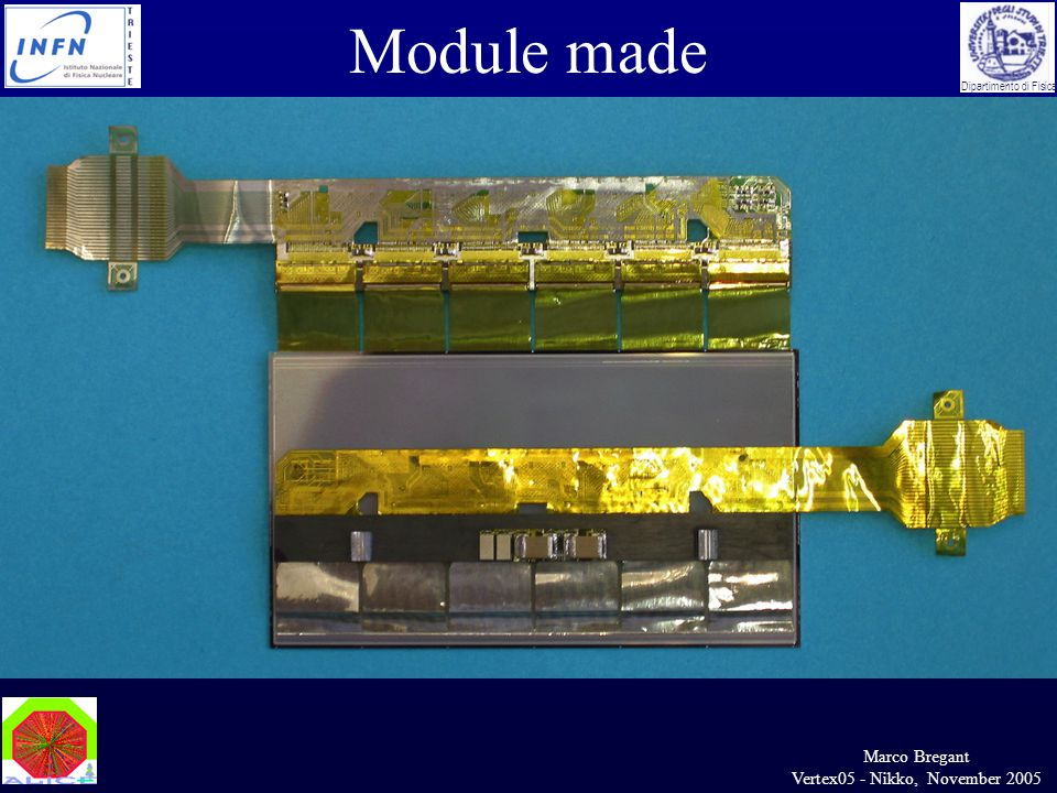 Marco Bregant Vertex05 - Nikko, November 2005 Dipartimento di Fisica Module made