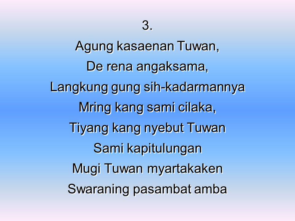 3. Agung kasaenan Tuwan, De rena angaksama, Langkung gung sih-kadarmannya Mring kang sami cilaka, Tiyang kang nyebut Tuwan Sami kapitulungan Mugi Tuwa