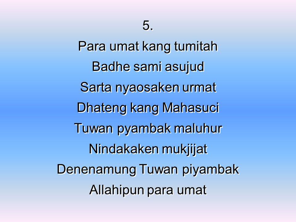 5. Para umat kang tumitah Badhe sami asujud Sarta nyaosaken urmat Dhateng kang Mahasuci Tuwan pyambak maluhur Nindakaken mukjijat Denenamung Tuwan piy