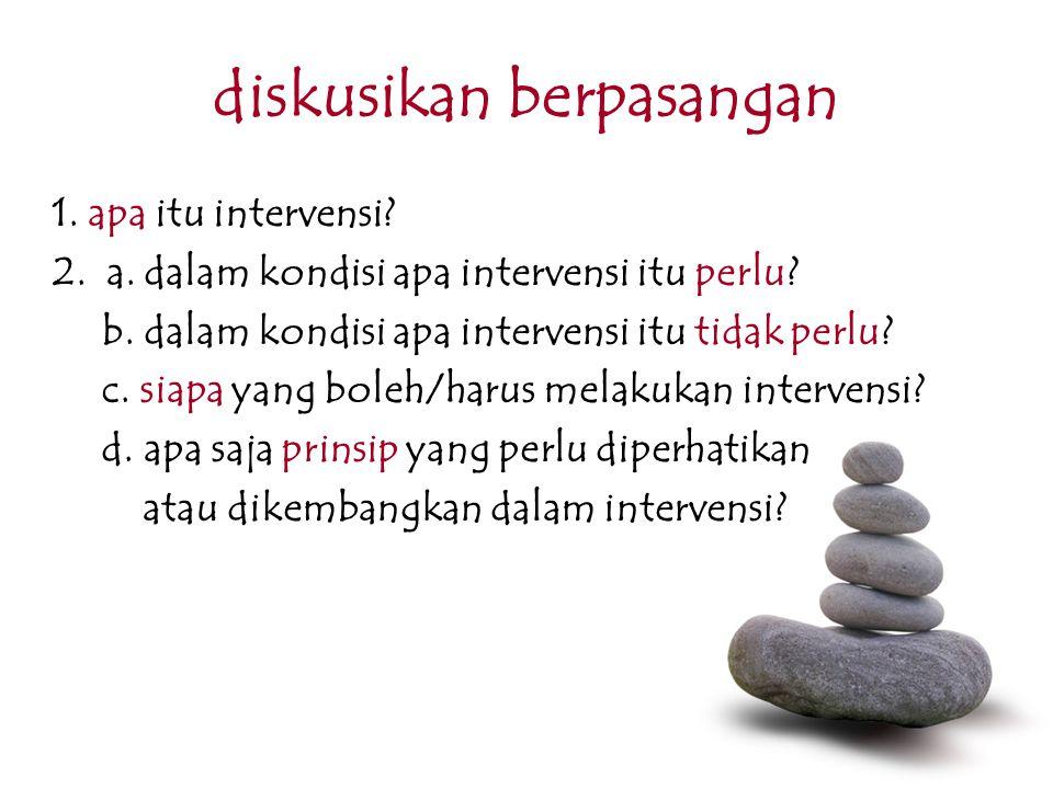 diskusikan berpasangan 1. apa itu intervensi? 2. a. dalam kondisi apa intervensi itu perlu? b. dalam kondisi apa intervensi itu tidak perlu? c. siapa