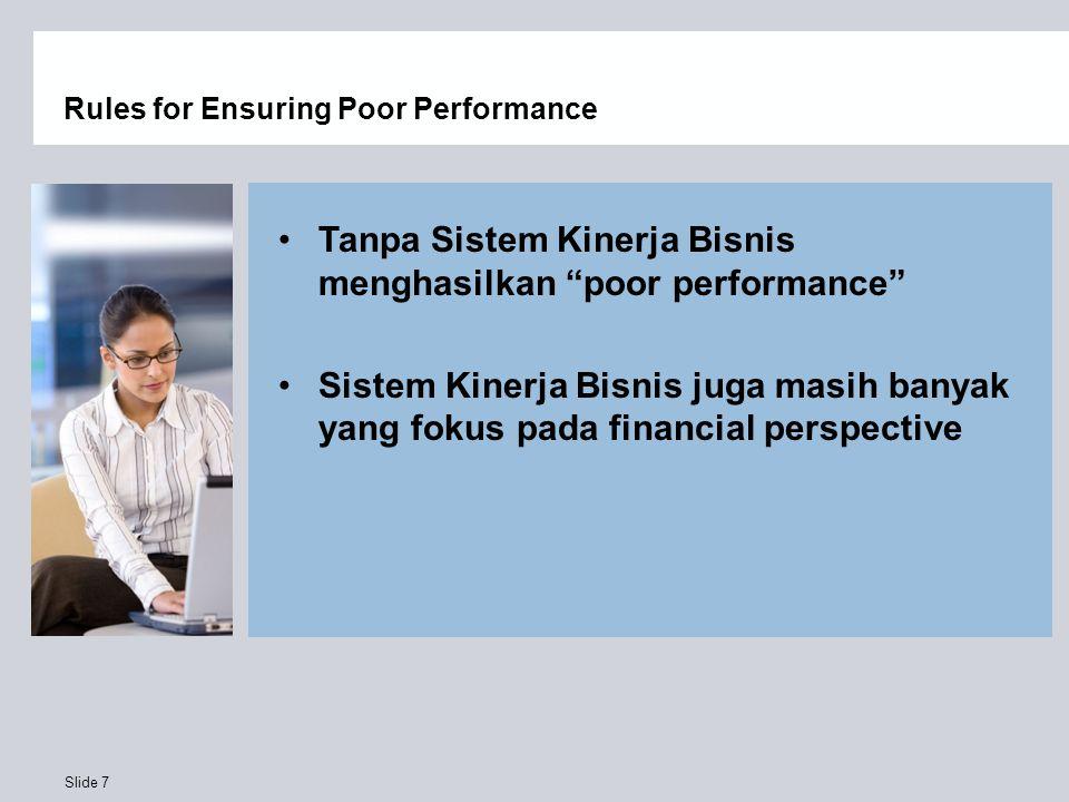 """Slide 7 Rules for Ensuring Poor Performance Tanpa Sistem Kinerja Bisnis menghasilkan """"poor performance"""" Sistem Kinerja Bisnis juga masih banyak yang f"""