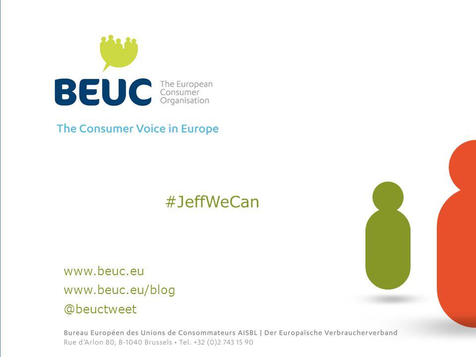 e e www.beuc.eu www.beuc.eu/blog #JeffWeCan @beuctweet