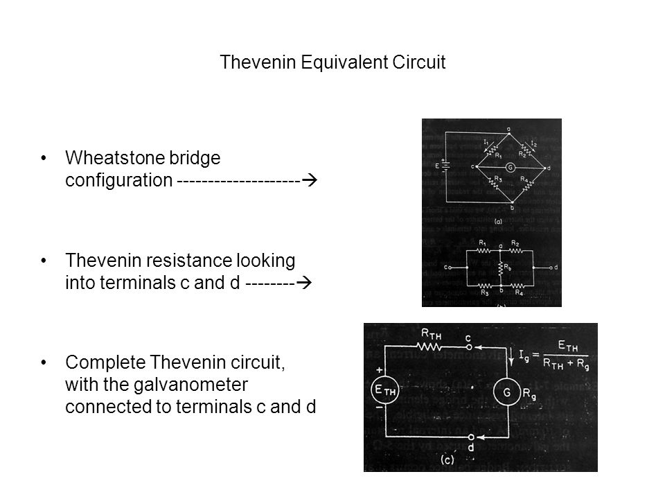 Thevenin Equivalent Circuit Wheatstone bridge configuration --------------------  Thevenin resistance looking into terminals c and d --------  Compl