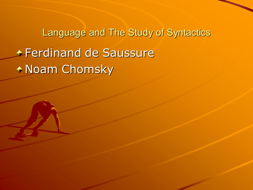 Language and The Study of Syntactics Ferdinand de Saussure Noam Chomsky