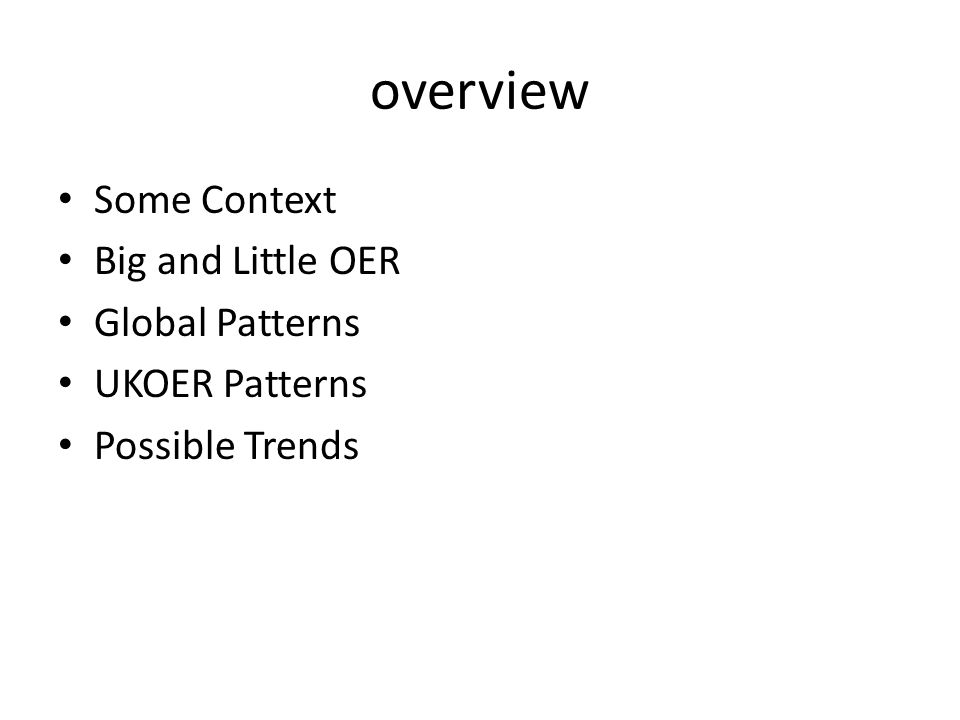 overview Some Context Big and Little OER Global Patterns UKOER Patterns Possible Trends