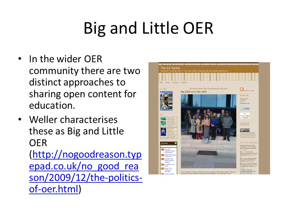 Big and Little OER In the wider OER community there are two distinct approaches to sharing open content for education.