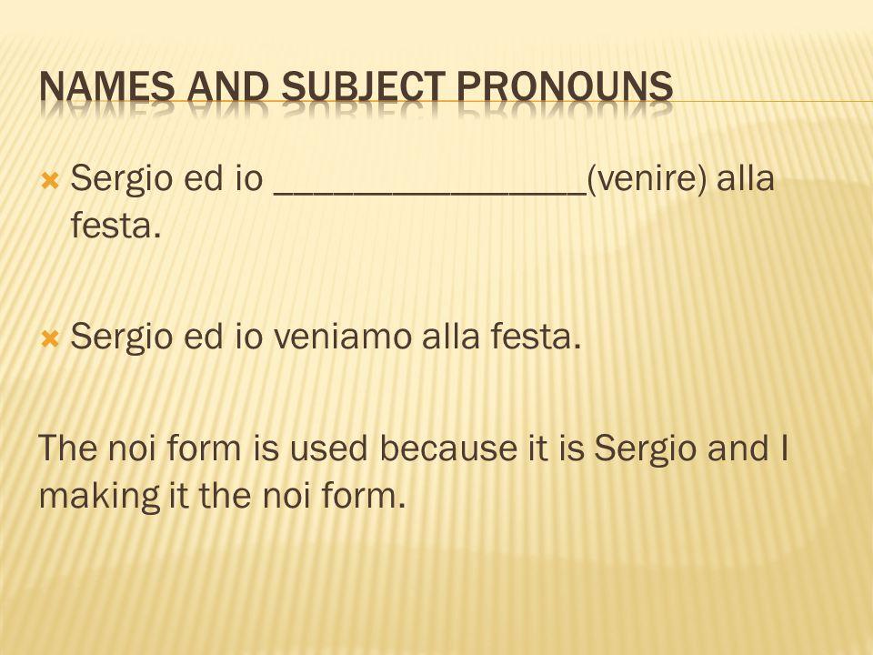  Sergio ed io ________________(venire) alla festa.