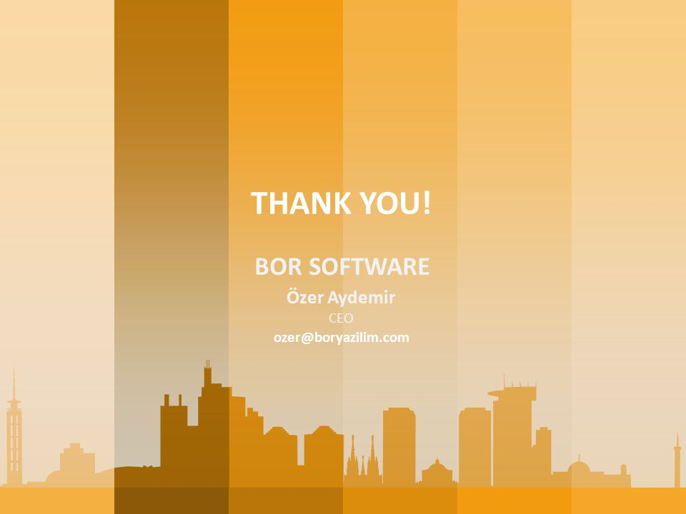 THANK YOU! BOR SOFTWARE Özer Aydemir CEO ozer@boryazilim.com