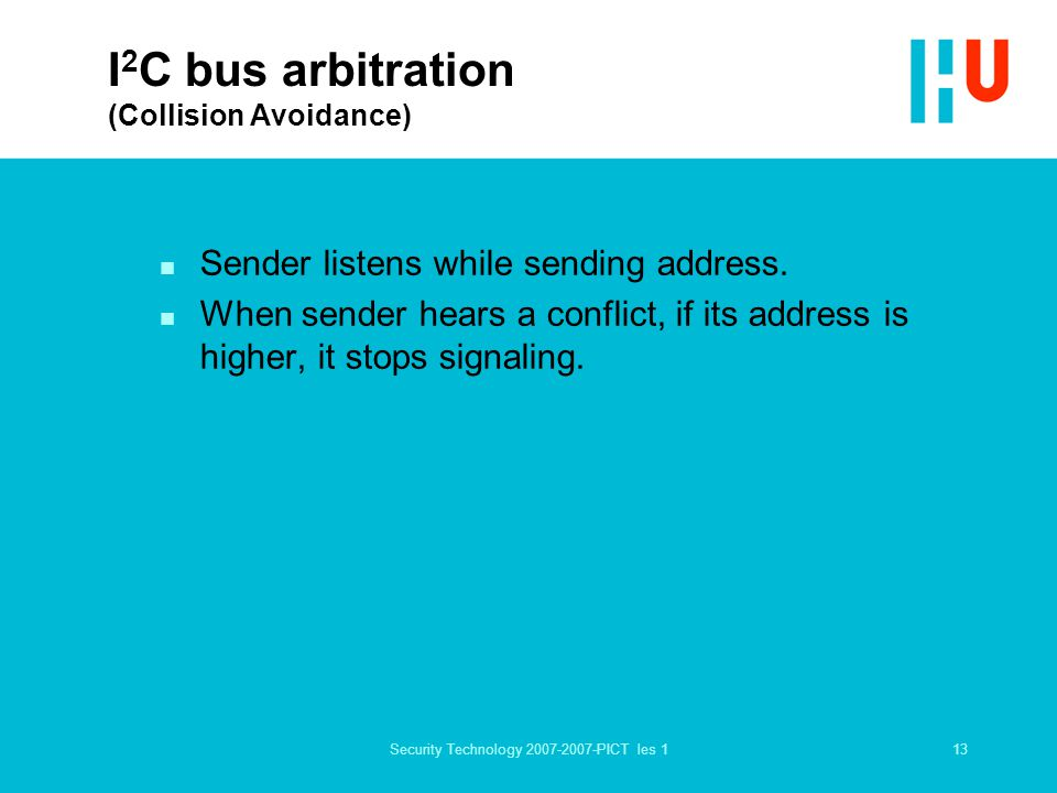 13Security Technology 2007-2007-PICT les 1 I 2 C bus arbitration (Collision Avoidance) n Sender listens while sending address.