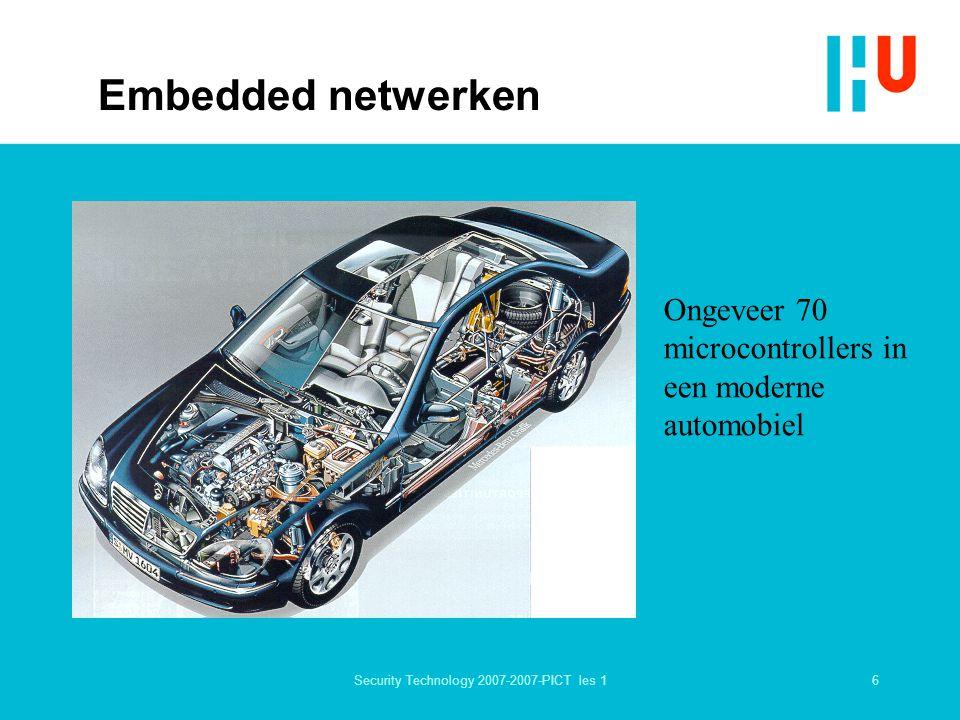 6Security Technology 2007-2007-PICT les 1 Embedded netwerken Ongeveer 70 microcontrollers in een moderne automobiel
