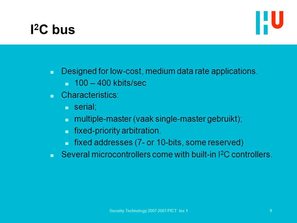 9Security Technology 2007-2007-PICT les 1 I 2 C bus n Designed for low-cost, medium data rate applications.